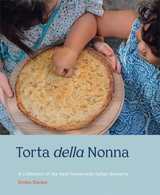 Torta Della Nonna: A Collection of the Best Homemade Italian Sweets