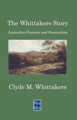 The Whittakers Story - Australian Pioneers and Pastoralists