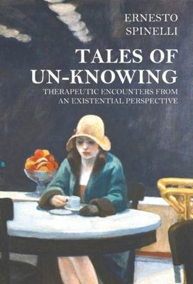 Tales of Un-Knowing - Therapeutic Encounters from an Existential Perspective