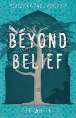 Beyond Belief (Heroes of the Holocaust)