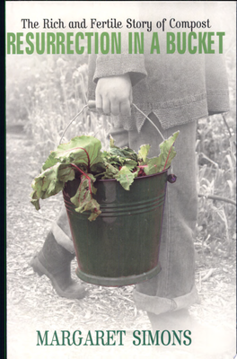 Resurrection in a Bucket : Rich & Fertile Story of Compost