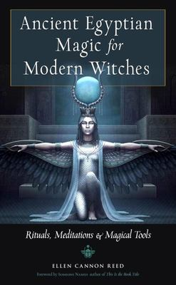Ancient Egyptian Magic for Modern Witches - Rituals, Meditations, and Magical Tools