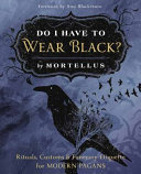 Do I Have to Wear Black? - Rituals, Customs and Funerary Etiquette for Modern Pagans