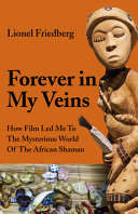 Forever in My Veins - How Film Led Me to the Mysterious World of the African Shaman