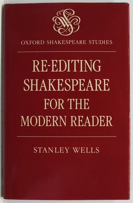 Re-Editing Shakespeare for the Modern Reader - Based on Lectures Given at the Folger Shakespeare Library, Washington, D. C.