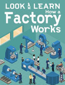 LOOK & LEARN: HOW A FACTORY WORKS (LOOK & LEARN)