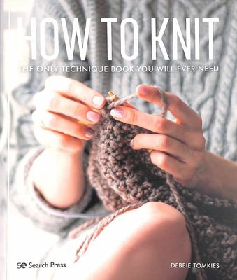 How to Knit - The Only Technique Book You Will Ever Need