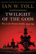 Twilight of the Gods - War in the Western Pacific, 1944-1945 (Pacific War Trilogy #3)