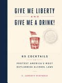 GIVE ME LIBERTY AND GIVE ME A DRINK!