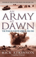 An Army At Dawn: The War in North Africa, 1942-1943 (Vol  1 The Liberation Trilogy)