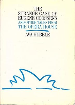 Strange Case of Eugene Goosens and other Tales from the Opera House