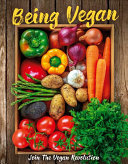 Being Vegan - A Complete Guide to Vegan Cooking