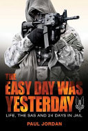 Easy Day Was Yesterday: Life, The SAS and 24 Days in Jail