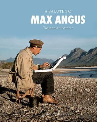 A Salute to Max Angus Tasmanian Painter
