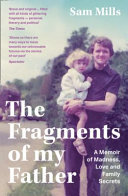 The Fragments of My Father: A Memoir of Madness, Love and Family Secrets