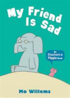 My Friend is Sad (Elephant & Piggie PB)