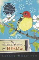 The Healing Wisdom of Birds - An Everyday Guide to Their Spiritual Songs and Symbolism