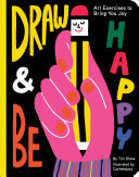 Draw and Be Happy - Art Exercises to Bring You Joy (Gifts for Artists, How to Draw Books, Drawing Prompts and Exercises)