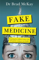 Fake Medicine: Exposing the wellness quacks and cons costing us our health