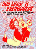 Our Work is Everywhere: An Illustrated Oral History of Queer & Trans Resistance