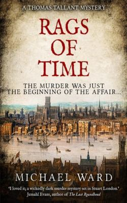 Rags of Time - A Thrilling Historical Murder Mystery Set in London on the Eve of the English Civil War