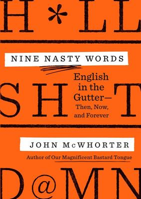 Nine Nasty Words - English in the Gutter: Then, Now, and Forever