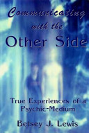 Communicating with the Other Side - True Experiences of a Psychic-Medium