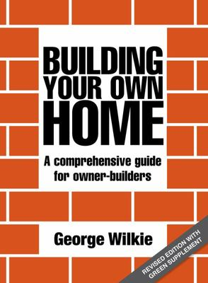 Building Your Own Home : A Comprehensive Guide for Owner-builders