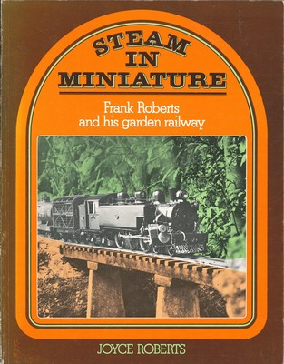 Steam in Miniature - Frank Roberts and His Garden Railway