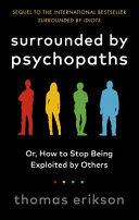 Surrounded by Psychopaths: How to Stop Being Exploited by Others
