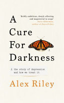 A Cure for Darkness - The Story of Depression and How We Treat It