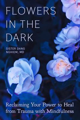 Flowers in the Dark - Reclaiming Your Power to Heal from Trauma with Mindfulness