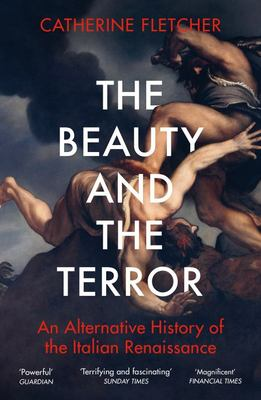 The Beauty and the Terror - An Alternative History of the Italian Renaissance