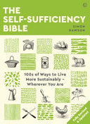 The Self-Sufficiency Bible: 100s of Ways to Live More Sustainably Wherever You Are