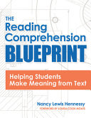 The Reading Comprehension Blueprint - Helping Students Make Meaning from Text