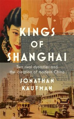 Kings of Shanghai: Two Rival Dynasties and the Creation of Modern China
