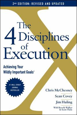 4 Disciplines of Execution: Revised and Updated: Achieving Your Wildly Important Goals
