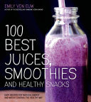 100 Best Juices, Smoothies & Healthy SnacksEasy Recipes For Natural Energy & Weight Control the Healthy Way