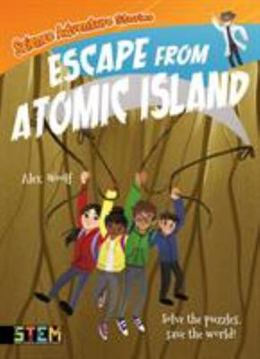 Escape from Atomic Island (Science Adventure Stories)