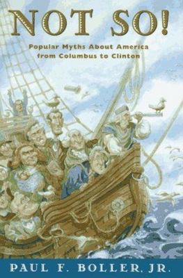Not So! - Myths about America from Columbus to Clinton