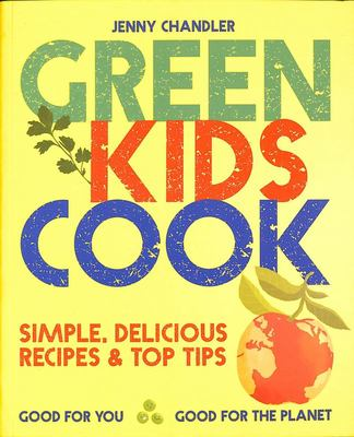Green Kids Cook - Simple, Delicious Recipes and Top Tips