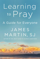 Learning to Pray - A Guide for Everyone