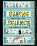 Seeing Science : An Illustrated Guide to the Wonders of the Universe