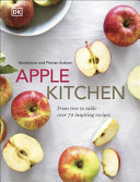 Apple Kitchen - From Tree to Table - over 70 Inspiring Recipes