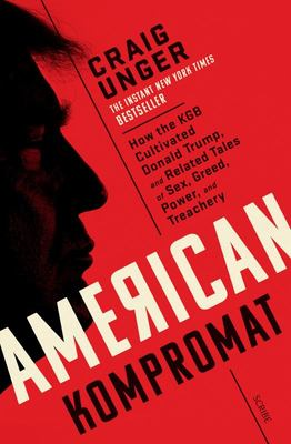 American Kompromat: How the KGB cultivated Donald Trump and related tales of sex, greed, power, and treachery