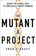 The Mutant Project - Inside the Global Race to Genetically Modify Humans