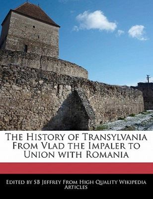 The History of Transylvania from Vlad the Impaler to Union with Romani