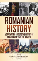 Romanian History - A Captivating Guide to the History of Romania and Vlad the Impaler