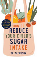 How to Reduce Your Child's Sugar Intake - A Quick and Easy Guide to Improving Your Family's Health