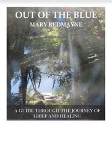 Out of the Blue A Guide Through the Journey of Grief and Healing